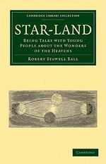 Star-Land : Being Talks with Young People About the Wonders of the Heavens - Sir Robert Stawell Ball