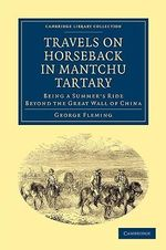 Travels on Horseback in Mantchu Tartary : Being a Summer's Ride Beyond the Great Wall of China - George Fleming