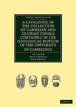 A Catalogue of the Collection of Cambrian and Silurian Fossils Contained in the Geological Museum of the University of Cambridge - J. W. Salter