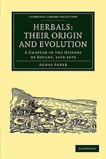 Herbals: Their Origin and Evolution : A Chapter in the History of Botany, 1470-1670 :  Their Origin and Evolution : A Chapter in the History of Botany, 1470-1670 - Agnes Arber