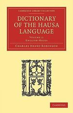 Dictionary of the Hausa Language : A Guide for ESL/ EFL Teachers - Charles Henry Robinson