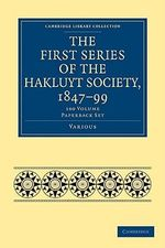 The First Series of the Hakluyt Society, 1847 99 100 Volume Paperback Set : Cambridge Library Collection: Travel and Exploration (Paperback) - Various Authors