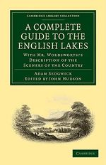 A Complete Guide to the English Lakes, Comprising Minute Directions for the Tourist : With Mr. Wordsworth's Description of the Scenery of the Country, Etc. and Five Letters on the Geology of the Lake District - Adam Sedgwick