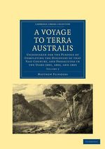 A Voyage to Terra Australis : Undertaken for the Purpose of Completing the Discovery of That Vast Country, and Prosecuted in the Years 1801, 1802, and 1803 - Matthew Flinders