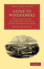 Guide to Windermere : With Tours to the Neighboring Lakes and Other Interesting Places - Harriet Martineau