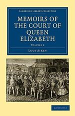 Memoirs of the Court of Queen Elizabeth - Lucy Aikin