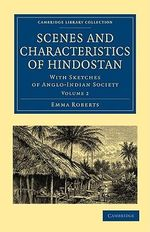 Scenes and Characteristics of Hindostan : With Sketches of Anglo-Indian Society - Emma Roberts