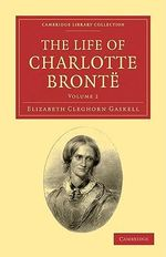 The Life of Charlotte Bront#235; : Cambridge Library Collection - Literary Studies - Elizabeth Cleghorn Gaskell