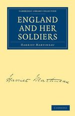 England and Her Soldiers : With Tours to the Neighboring Lakes and Other Inte... - Harriet Martineau