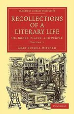 Recollections of a Literary Life : Or, Books, Places, and People - Mary Russell Mitford