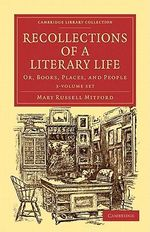 Recollections of a Literary Life 3 Volume Set : Or, Books, Places, and People - Mary Russell Mitford