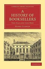 A History of Booksellers : The Old and the New - Henry Curwen