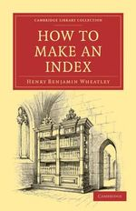 How to Make an Index - Henry Benjamin Wheatley