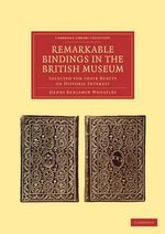 Remarkable Bindings in the British Museum : Selected for Their Beauty or Historic Interest - Henry Benjamin Wheatley