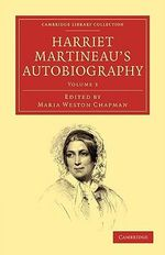 Harriet Martineau's Autobiography : Cambridge Library Collection - British and Irish History, 19th Century - Harriet Martineau