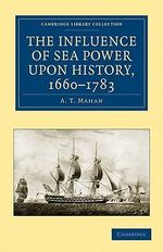The Influence of Sea Power Upon History, 1660-1783 : Cambridge Library Collection: History (Paperback) - A. T. Mahan