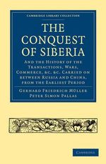 Conquest of Siberia : And the History of the Transactions, Wars, Commerce, Etc. Carried on Between Russia and China, from the Earliest Perio - Gerhard Friedrich Muller