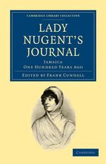 Lady Nugent's Journal : Jamaica One Hundred Years Ago - Maria Nugent