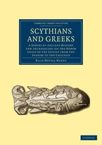 Scythians and Greeks : A Survey of Ancient History and Archaeology on the North Coast of the Euxine from the Danube to the Caucasus - Ellis Hovell Minns