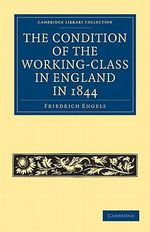 The Condition of the Working-class in England in 1844 : With Preface Written in 1892 - Friedrich Engels