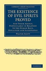 The Existence of Evil Spirits Proved : And Their Agency, Particularly in Relation to the Human Race, Explained and Illustrated - Sir Walter Scott