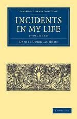 Incidents in My Life - 2 Volume Set - Daniel Dunglas Home