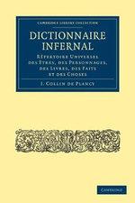 Dictionnaire Infernal : Repertoire Universel Des Etres, Des Personnages, Des Livres, Des Faits Et Des Choses - Jacques-Albin-Simon Collin De Plancy