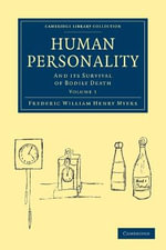 Human Personality : And Its Survival of Bodily Death - Frederic W. H. Myers