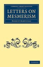 Letters on Mesmerism : Cambridge Library Collection: Spiritualism and Esoteric Knowledge (Paperback) - Harriet Martineau