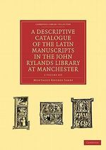A Descriptive Catalogue of the Latin Manuscripts in the John Rylands Library at Manchester - 2 Volume Set - Montague Rhodes James