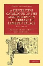 A Descriptive Catalogue of the Manuscripts in the Library of Lambeth Palace - 2 Volume Set : Cambridge Library Collection: Literary Studies - Montague Rhodes James