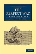 The Perfect Way : Or, the Finding of Christ - Anna Bonus Kingsford