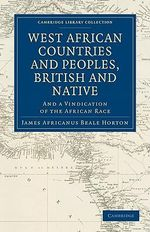 West African Countries and Peoples, British and Native : And a Vindication of the African Race - James Africanus Beale Horton