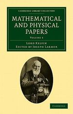 Mathematical and Physical Papers - Baron William Kelvin Thomson