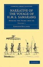 Narrative of the Voyage of H.M.S. Samarang, During the Years 1843-46 : Employed Surveying the Islands of the Eastern Archipelago - Sir Edward Belcher