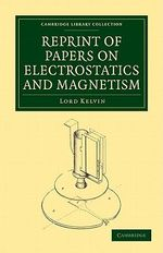 Reprint of Papers on Electrostatics and Magnetism - Baron William Kelvin Thomson