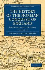 The History of the Norman Conquest of England 6 Volume Set : Its Causes and Its Results - Edward Augustus Freeman
