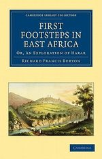 First Footsteps in East Africa : Or, an Exploration of Harar - Sir Richard Francis Burton