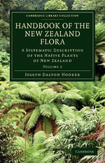 Handbook of the New Zealand Flora : A Systematic Description of the Native Plants of New Zealand and the Chatham, Kermadec's, Lord Auckland's, Campbell's, and Macquarrie's Islands - Joseph Dalton Hooker