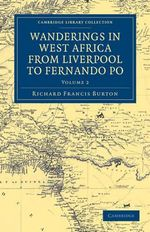 Wanderings in West Africa from Liverpool to Fernando Po : By a F.R.G.S. - Sir Richard Francis Burton