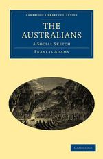 The Australians : A Social Sketch - Francis William Lauderdale Adams