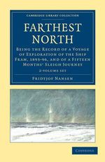 Farthest North : Being the Record of a Voyage of Exploration of the Ship Fram, 1893-96, and of a Fifteen Months' Sleigh Journey - Fridtjof Nansen