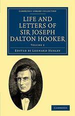 Life and Letters of Sir Joseph Dalton Hooker O.M., G.C.S.I. - Joseph Dalton Hooker