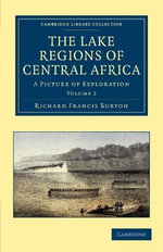 The Lake Regions of Central Africa : A Picture of Exploration - Sir Richard Francis Burton