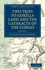 Two Trips to Gorilla Land and the Cataracts of the Congo : Cambridge Library Collection - African Studies - Sir Richard Francis Burton