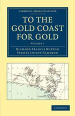 To the Gold Coast for Gold : A Personal Narrative - Sir Richard Francis Burton