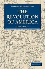 The Revolution of America : Cambridge Library Collection - North American History - Abbe Raynal