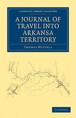 A Journal of Travel into the Arkansa Territory, During the Year 1819 : With Occasional Observations on the Manners of the Aborigines - Thomas Nuttall