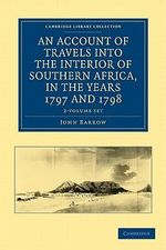 An Account of Travels Into the Interior of Southern Africa, in the Years 1797 and 1798 2 Volume Set : Including Cursory Observations on the Geology an - John Barrow