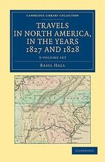 Travels in North America, in the Years 1827 and 1828 - 3 Volume Set : Cambridge Library Collection - Travel and Exploration - Basil Hall